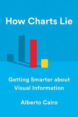How Charts Lie: Getting Smarter about Visual Information by Alberto Cairo