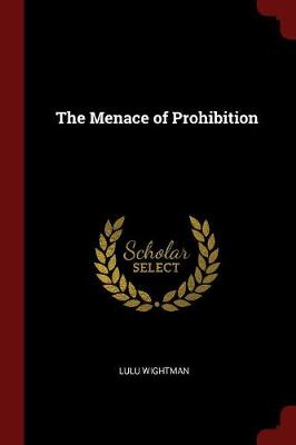 The Menace of Prohibition by Lulu Wightman