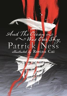 And the Ocean Was Our Sky by Patrick Ness