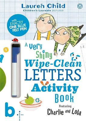 Charlie and Lola: Charlie and Lola A Very Shiny Wipe-Clean Letters Activity Book by Lauren Child