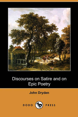 Discourses on Satire and on Epic Poetry (Dodo Press) by John Dryden