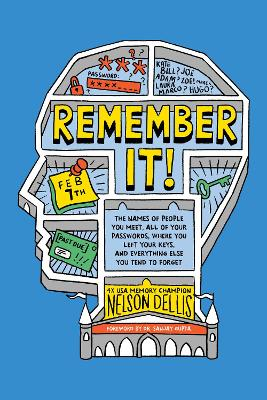 Remember It!:: The Names of People You Meet, All of Your Passwords, Where You Left Your Keys, and Everything Else You Tend to Forget by Nelson Dellis