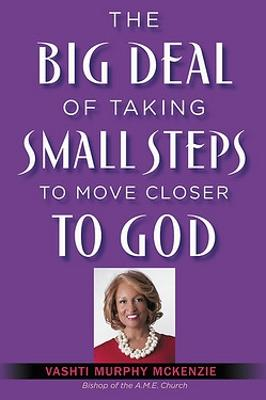 The Big Deal of Taking Small Steps to Move Closer to God by Vashti McKenzie