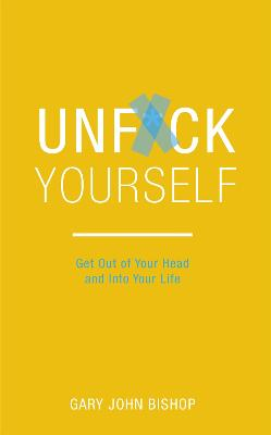 Unf*ck Yourself by Gary John Bishop