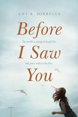 Before I Saw You by Amy Sorrells