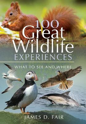100 Great Wildlife Experiences: What to See and Where book