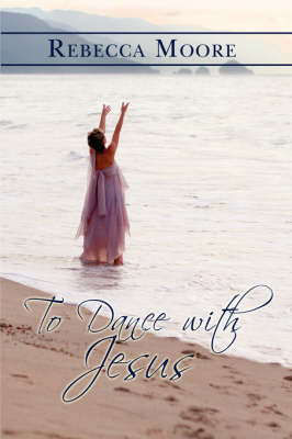 To Dance with Jesus by Rebecca Moore