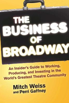 The Business of Broadway by Mitch Weiss
