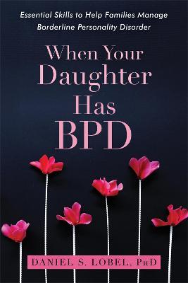 When Your Daughter Has BPD by Daniel S. Lobel