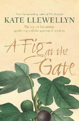 A Fig at the Gate by Kate Llewellyn
