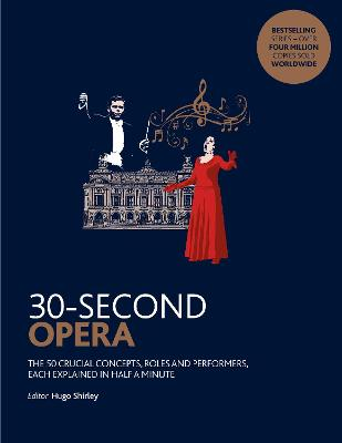 30-Second Opera: The 50 crucial concepts, roles and performers, each explained in half a minute book