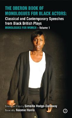 The The Oberon Book of Monologues for Black Actors: Classical and Contemporary Speeches from Black British Plays The Oberon Book of Monologues for Black Actors, Volume One: Women Monologues for Women Volume one by Simeilia Hodge-Dallaway