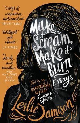 Make It Scream, Make It Burn by Leslie Jamison