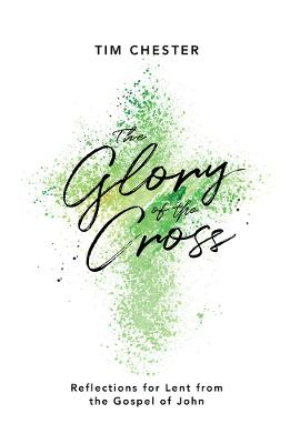 The Glory of the Cross by Tim Chester