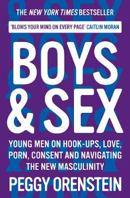 Boys & Sex: Young Men on Hook-ups, Love, Porn, Consent and Navigating the New Masculinity book