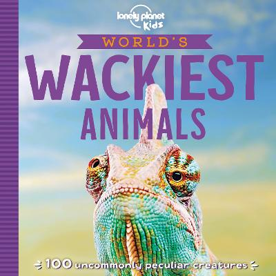 World's Wackiest Animals by Lonely Planet Kids