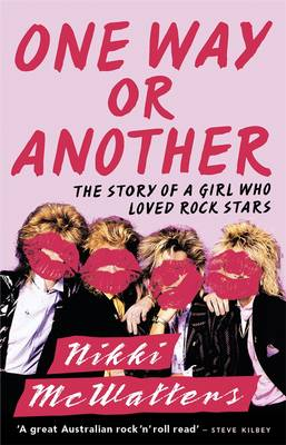 One Way or Another: The Story of a Girl Who Loved Rock Stars by Nikki McWatters