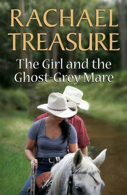 The Girl and the Ghost-Grey Mare by Rachael Treasure