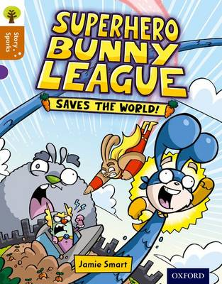 Oxford Reading Tree Story Sparks: Oxford Level 8: Superhero Bunny League Saves the World! by Jamie Smart