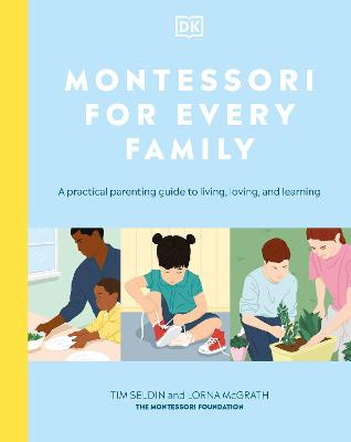 Montessori For Every Family: A Practical Parenting Guide To Living, Loving And Learning book