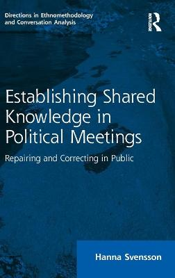 Establishing Shared Knowledge in Political Meetings: Repairing and Correcting in Public by Hanna Svensson