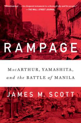 Rampage: MacArthur, Yamashita, and the Battle of Manila book