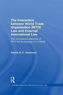 The Interaction between World Trade Organisation (WTO) Law and External International Law by Ronnie R.F. Yearwood