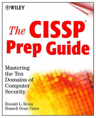 The CISSP Prep Guide: Mastering the Ten Domains of Computer Security by Russell Dean Vines