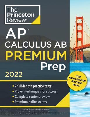 Princeton Review AP Calculus AB Premium Prep, 2022: 7 Practice Tests + Complete Content Review + Strategies & Techniques book