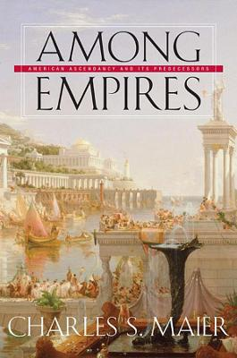 Among Empires by Charles S. Maier