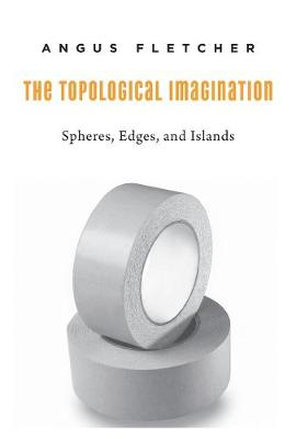 Topological Imagination by Angus Fletcher