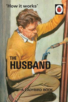 How it Works: The Husband by Jason Hazeley