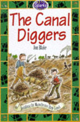 The Canal Diggers: A Tale of the Manchester Ship Canal by Jon Blake