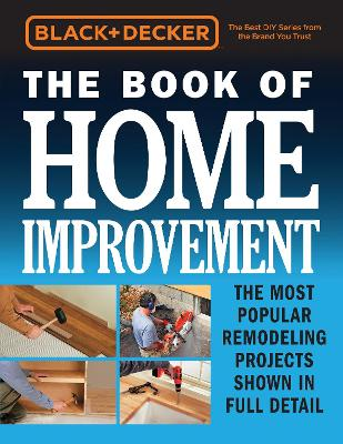 Black & Decker The Book of Home Improvement by Editors of Cool Springs Press