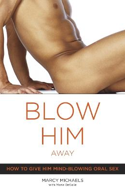 Blow Him Away by Marcy Michaels