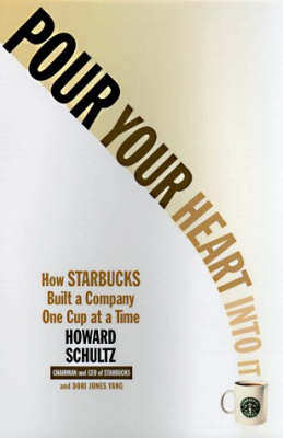 Pour Your Heart Into It by Howard Schultz