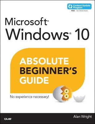 Windows 10 Absolute Beginner's Guide (includes Content Update Program) by Alan Wright