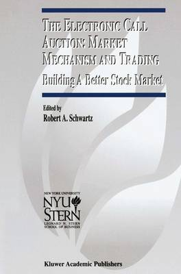 Electronic Call Auction: Market Mechanism and Trading by Robert A. Schwartz