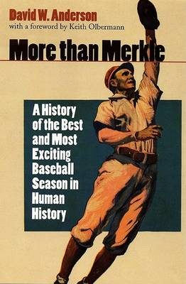 More Than Merkle: A History of the Best and Most Exciting Baseball Season in Human History by David W. Anderson