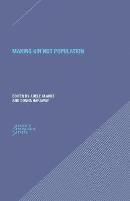Making Kin not Population - Reconceiving Generations by Adele Clark