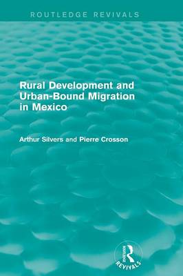 Rural Development and Urban-Bound Migration in Mexico by Arthur Silvers
