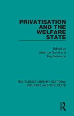 Privatisation and the Welfare State by Julian Le Grand