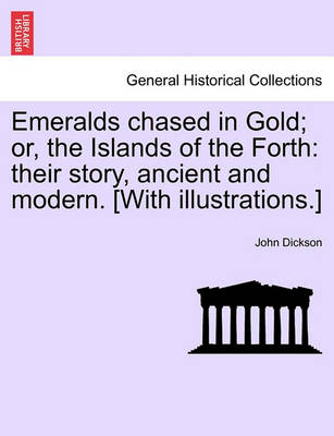Emeralds Chased in Gold; Or, the Islands of the Forth by John Dickson