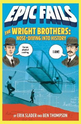 Wright Brothers: Nose-Diving Into History (Epic Fails #1) book