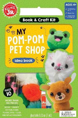 Klutz Junior: My Pom-Pom Pet Shop by Editors of Klutz