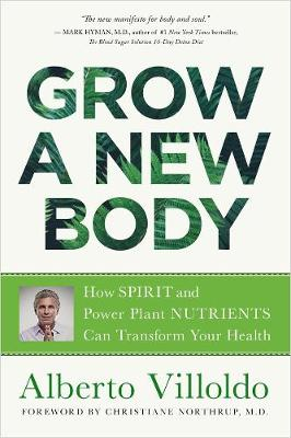 Grow a New Body: How Spirit and Power Plant Nutrients Can Transform Your Health book