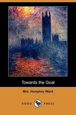 Towards the Goal (Dodo Press) by Mrs Humphry Ward