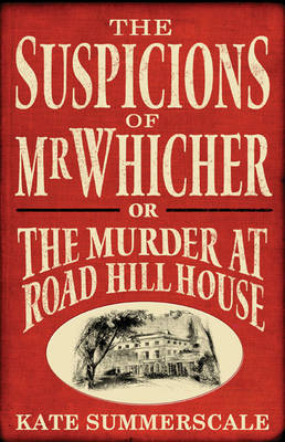 The The Suspicions of Mr. Whicher: Or the Murder at Road Hill House by Kate Summerscale