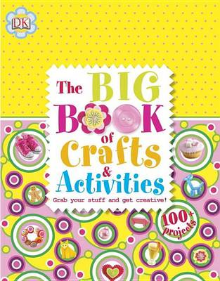 The Big Book of Crafts and Activities by DK Publishing