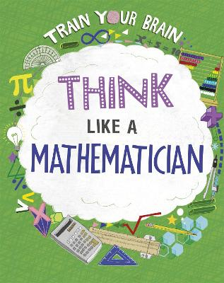 Train Your Brain: Think Like a Mathematician by Alex Woolf
